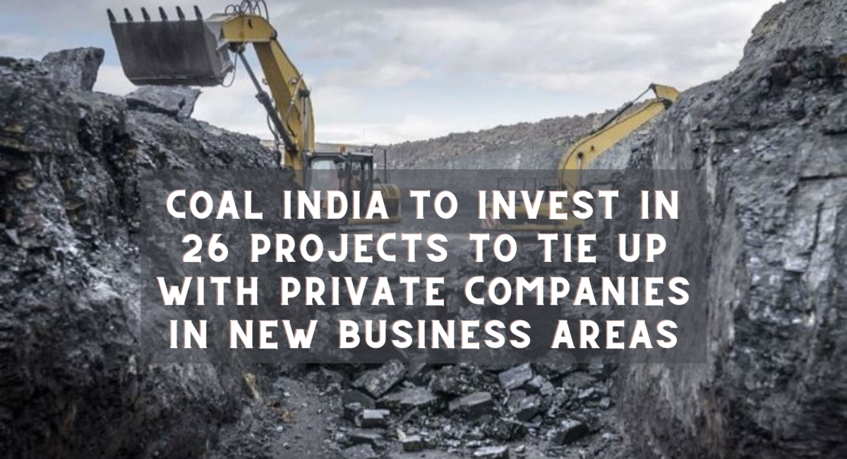 Coal India to invest in 26 projects to tie up with private companies in new business areas