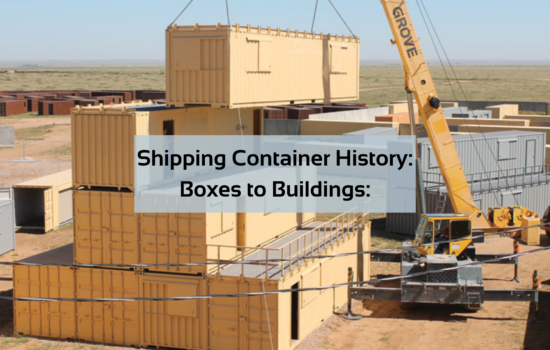Shipping Container History: Boxes to Buildings: